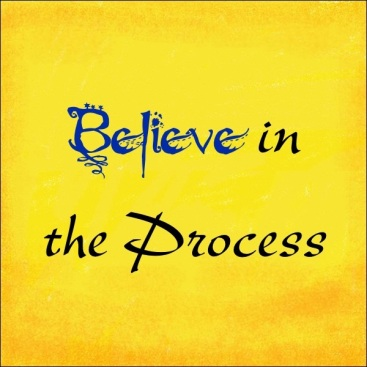 believe in the process